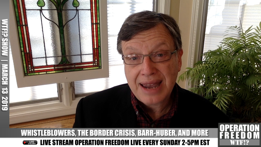 WTF?! - WHISTLEBLOWERS, THE BORDER CRISIS, BARR-HUBER, AND MORE - MARCH 14, 2019