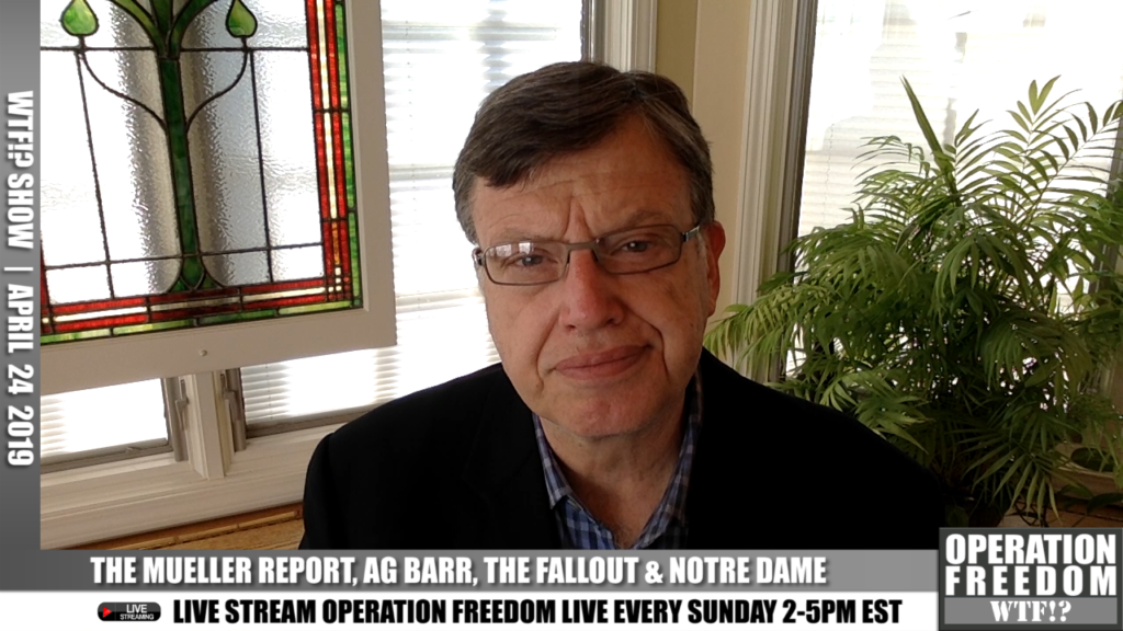 WTF?! - The Mueller Report, Ag Barr, The Fallout, and Notre Dame - April 24 2019