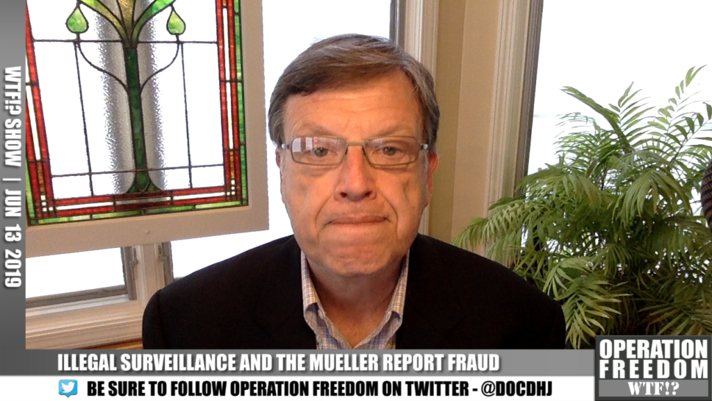WTF?! - Illegal Surveillance and The Mueller Report Fraud - June 12 2019
