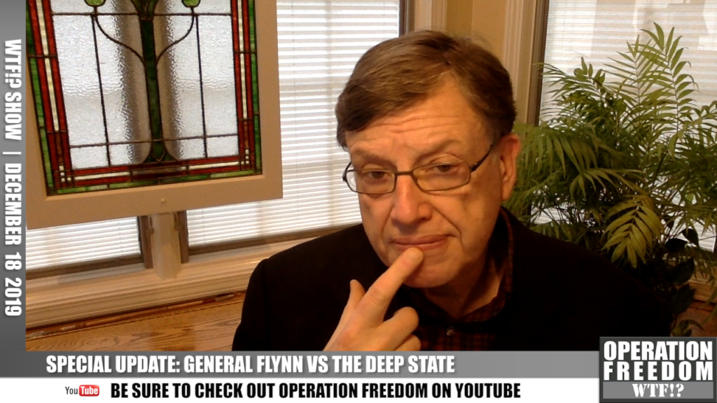 WTF?! Addendum - General Flynn vs. The Deep State - December 18 2019