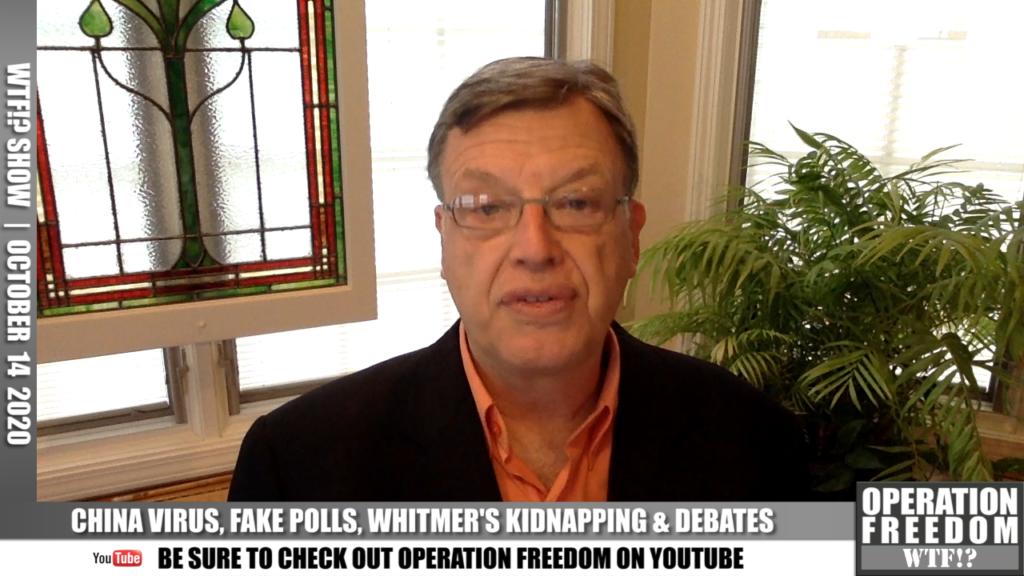 WTF?! - China Virus, Fake Polls, Whitmer's Kidnapping & Debates - October 14 2020