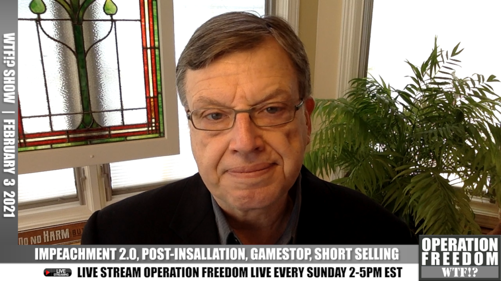 WTF?! - Impeachment 2.0, Post-Installation, GameStop, Naked Short Selling - February 3 2021