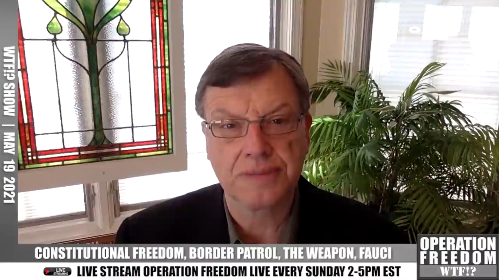 WTF?! - Constitutional Freedom, Border Patrol, The Weapon, Fauci - May 19 2021