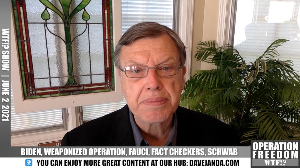 WTF?! - Biden, Weaponized Operation, Fauci, Fact Checkers, Schwab - June 2 2021