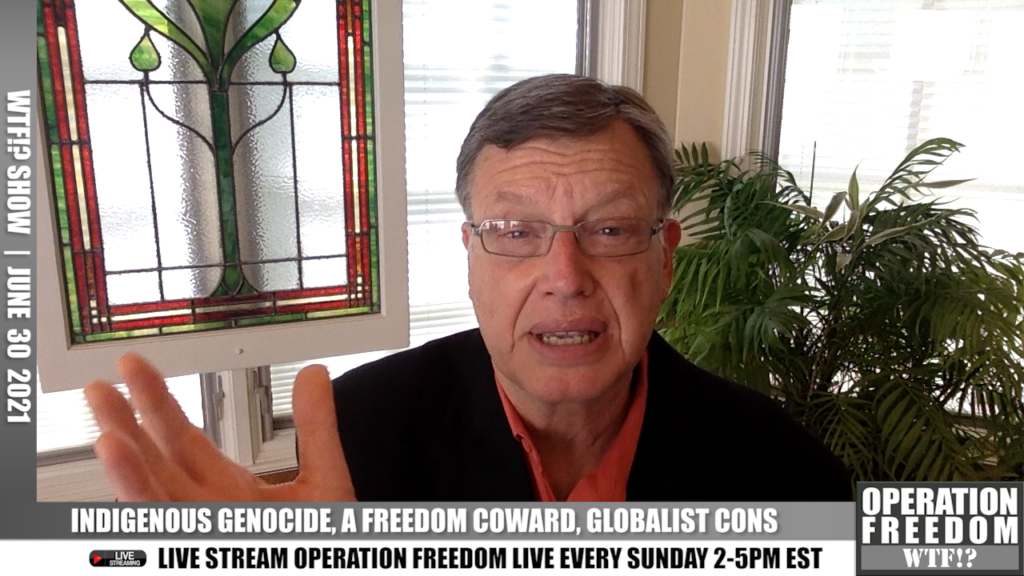 WTF?! - Indigenous Genocide, A Freedom Coward, Globalist Cons, More - June 30 2021